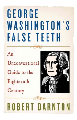George Washington's False Teeth: An Unconventional Guide to the Eighteenth Century (Paperback)