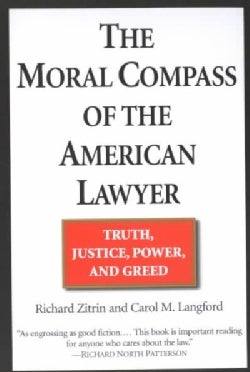 The Moral Compass of the American Lawyer: Truth, Justice, Power, and Greed (Paperback)