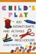 Child's Play (6-12): 160 Instant Activities, Crafts, and Science Projects for Grade Schoolers (Paperback)