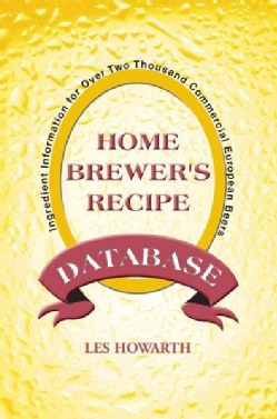 The Home Brewer's Recipe Database: Ingredient Information for over Two Thousand Commercial European Beers (Paperback)