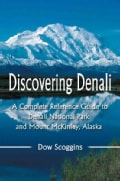 Discovering Denali: A Complete Reference Guide to Denali National Park and Mount McKinley, Alaska (Paperback)