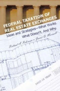 Federal Taxation of Real Estate Exchanges: Ideas and Strategies--What Works. What Doesn'T. and Why (Paperback)