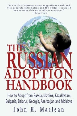 The Russian Adoption Handbook: How to Adopt from Russia, Ukraine, Kazakhstan, Bulgaria, Belarus, Georgia, Azerbai... (Paperback)