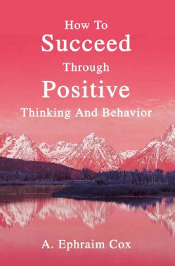 How To Succeed Through Positive Thinking And Behavior (Paperback)