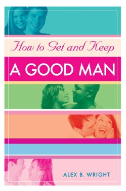 How to Get and Keep a Good Man: From Successfully Single to Happily Married (Paperback)