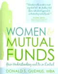 Woman & Mutual Funds: Gain Understanding and Be in Control (Paperback)