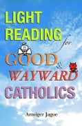 Light Reading for Good & Wayward Catholics (Paperback)