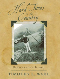 Hard Times in the Country: Ramblings of a Hayseed (Hardcover)