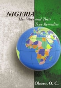 Nigeria: Her Woes and Their True Remedies (Paperback)