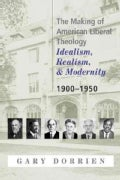 The Making of American Liberal Theology: Idealism, Realism, and Modernity, 1900-1950 (Paperback)
