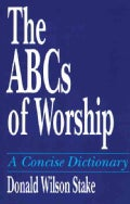 The ABCs of Worship: A Concise Dictionary (Paperback)