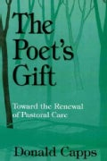 The Poet's Gift: Toward the Renewal of Pastoral Care (Paperback)
