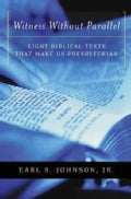 Witness Without Parallel: Eight Biblical Texts That Make Us Presbyterian (Paperback)