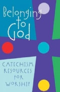 Belonging to God: Catechism Resources for Worship (Paperback)