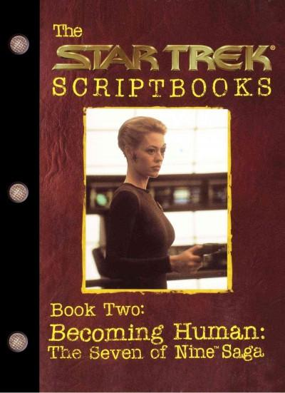The Star Trek Scriptbooks: Becoming Human : the Seven of Nine Saga (Paperback)