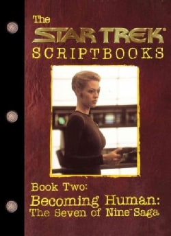 The Star Trek Scriptbooks: Becoming Human : the Seven of Nine Saga (Paperback)