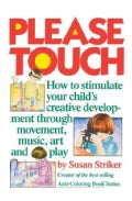 Please Touch: How to Stimulate Your Childs Creative Development (Paperback)