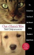 Out of Harm's Way: The Extraordinary True Story of One Woman's Lifelong Devotion to Animal Rescue (Paperback)