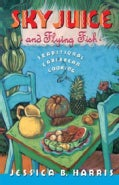 Sky Juice and Flying Fish: Traditional Caribbean Cooking (Paperback)
