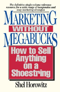 Marketing Without Megabucks: How to Sell Anything on a Shoestring (Paperback)