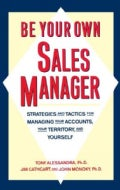 Be Your Own Sales Manager: Strategies and Tactics for Managing Your Accounts, Your Territory and Yourself (Paperback)