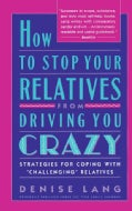 "How to Stop Your Relatives from Driving You Crazy: Strategies for Coping With ""Challenging"" Relatives (Paperback)"