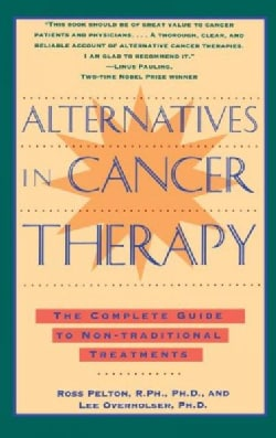 Alternatives in Cancer Therapy: The Complete Guide to Non-Traditional Treatments (Paperback)