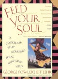 Feed Your Soul: A Cookbook That Nourishes Body, Mind and Spirit (Paperback)