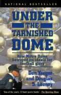 Under the Tarnished Dome: How Notre Dame Betrayed Its Ideals for Football Glory (Paperback)