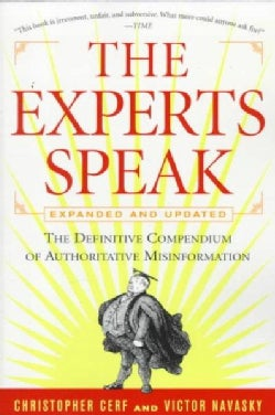 The Experts Speak: The Definitive Compendium of Authoritaive Misinformation (Paperback)