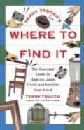 Terry Trucco's Where to Find It: The Essential Guide to Hard-To-Locate Goods and Services from A to Z (Paperback)