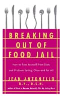 Breaking Out of Food Jail: How to Free Yourself from Diets and Problem Eating, Once and for All (Paperback)