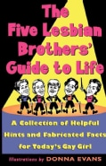 The Five Lesbian Brother's Guide to Life: A Collection of Helpful Hints and Fabricated Facts for Today's Gay Girl (Paperback)