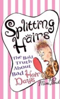 Splitting Hairs: The Bald Truth About Bad Hair Days (Paperback)