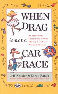 When Drag Is Not a Car Race: An Irreverent Dictionary of over 400 Gay and Lesbian Words and Phrases (Paperback)