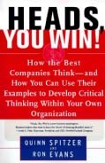 Heads You Win: How the Best Companies Think-And How You Can Use Their Examples to Develop Critical Thinking With... (Paperback)