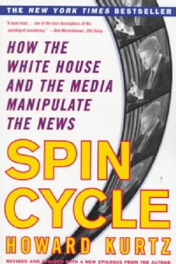 Spin Cycle: How the White House and the Media Manipulate the News (Paperback)