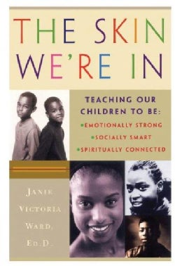 The Skin We're in: Teaching Our Children to Be Emotionally Strong, Socially Smart, Spiritually Connected (Paperback)