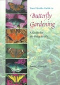 Your Florida Guide to Butterfly Gardening: A Guide for the Deep South (Paperback)