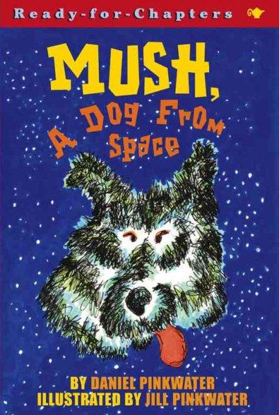 Mush, a Dog from Space (Paperback)