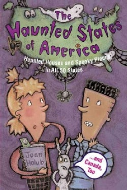 Haunted States of America: Haunted Houses and Spooky Places in All 50 States-- And Canada, Too (Paperback)