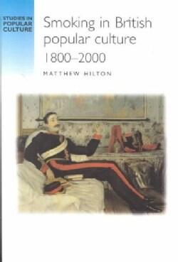 Smoking in British Popular Culture 1800-2000: Perfect Pleasures (Paperback)