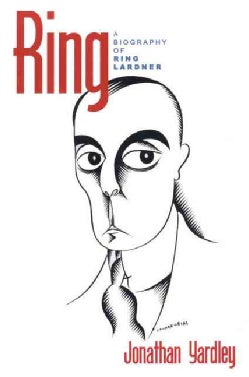 Ring: A Biography of Ring Lardner (Paperback)