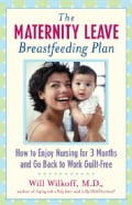 The Maternity Leave Breastfeeding Plan: How to Enjoy Nursing for 3 Months and Go Back to Work Guilt-Free (Paperback)