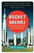 Rocket Dreams: How the Space Age Shaped Our Vision of a World Beyond (Paperback)
