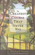 The Greatest Course That Never Was: A Novel (Paperback)
