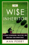 The Wise Inheritor: A Guide to Managing, Investing and Enjoying Your Inheritance (Paperback)