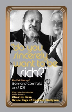 Do You Sincerely Want to Be Rich?: The Full Story of Bernard Cornfeld and I.o.s. (Paperback)