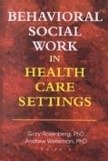 Behavioral Social Work in Health Care Settings: Papers from the Seventh Doris Siegel Memorial Colloquium (Hardcover)