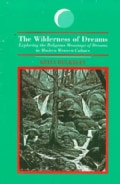 The Wilderness of Dreams: Exploring the Religious Meanings of Dreams in Modern Western Culture (Paperback)